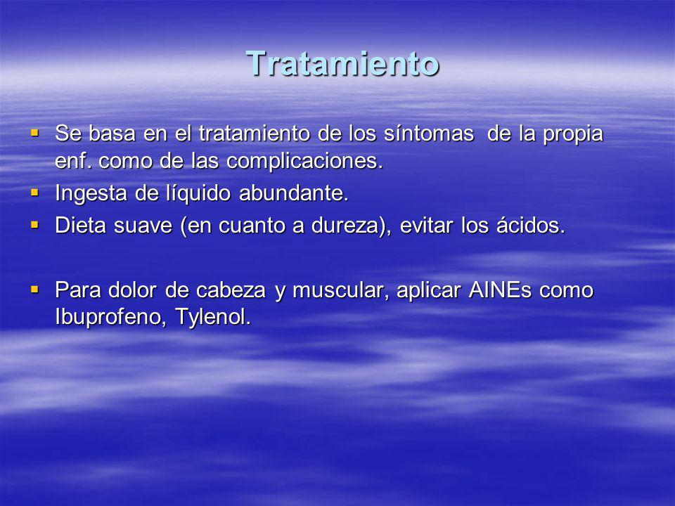 Tratamiento  Se basa en el tratamiento de los síntomas de la propia enf.