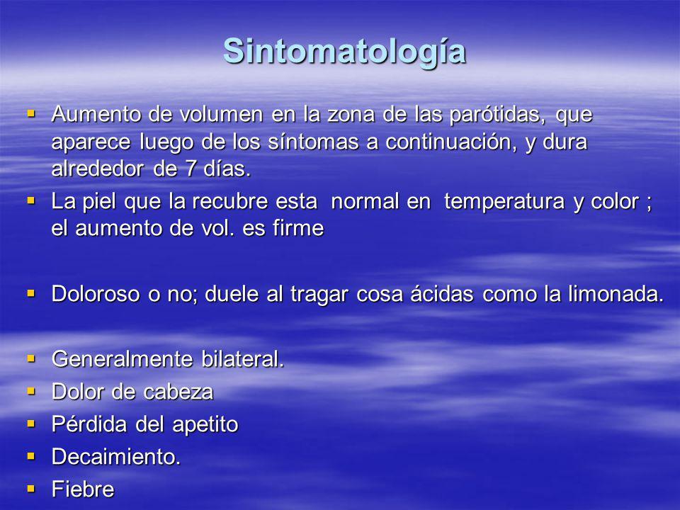 Sintomatología  Aumento de volumen en la zona de las parótidas, que aparece luego de los síntomas a continuación, y dura alrededor de 7 días.