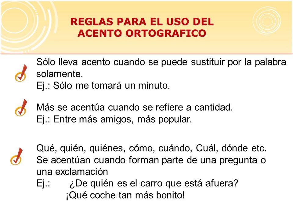 REGLAS PARA EL USO DEL ACENTO ORTOGRAFICO Sólo lleva acento cuando se puede sustituir por la palabra solamente.