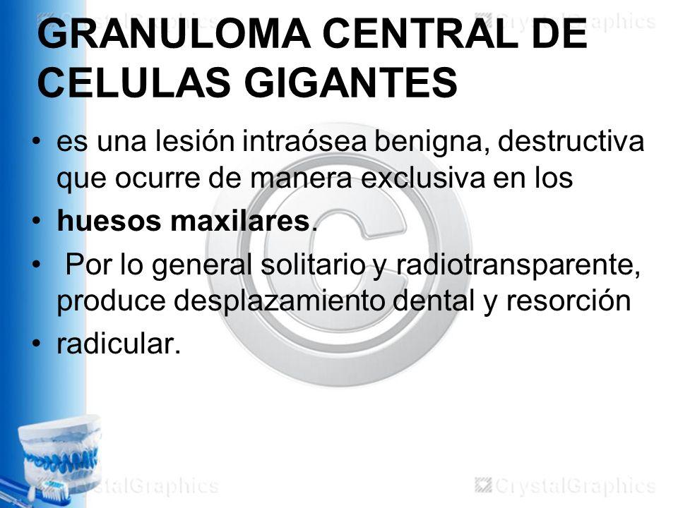 GRANULOMA CENTRAL DE CELULAS GIGANTES es una lesión intraósea benigna, destructiva que ocurre de manera exclusiva en los huesos maxilares.