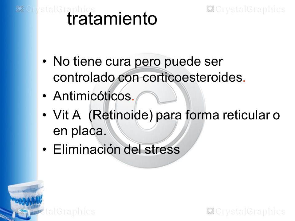 tratamiento No tiene cura pero puede ser controlado con corticoesteroides.