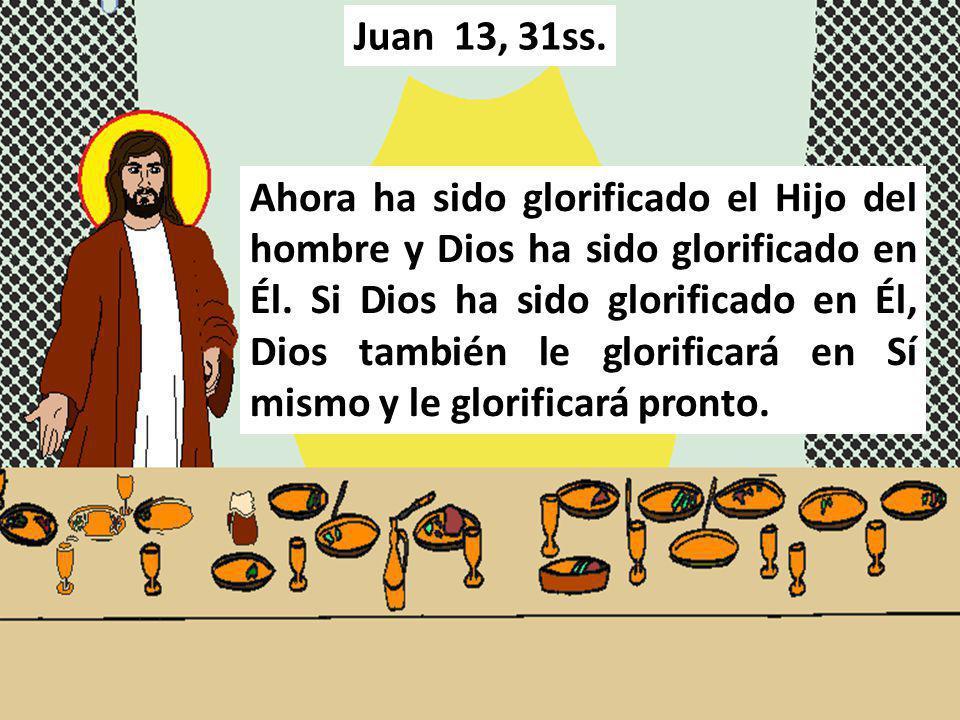 Ahora ha sido glorificado el Hijo del hombre y Dios ha sido glorificado en Él. Si Dios ha sido glorificado en Él, Dios también le glorificará en Sí mi