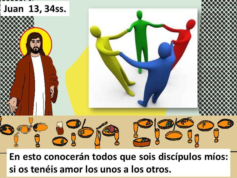 En esto conocerán todos que sois discípulos míos: si os tenéis amor los unos a los otros. Juan 13, 34ss.