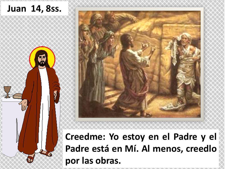 Creedme: Yo estoy en el Padre y el Padre está en Mí. Al menos, creedlo por las obras.