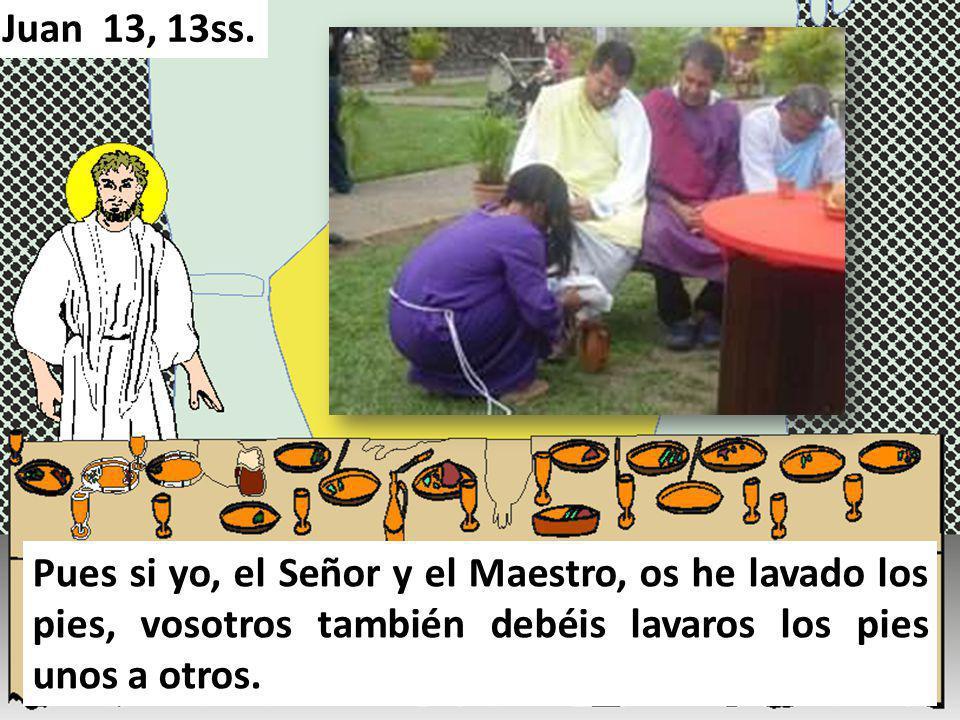 Pues si yo, el Señor y el Maestro, os he lavado los pies, vosotros también debéis lavaros los pies unos a otros. Juan 13, 13ss.