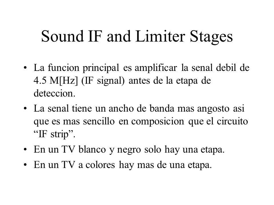 Sound IF and Limiter Stages La funcion principal es amplificar la senal debil de 4.5 M[Hz] (IF signal) antes de la etapa de deteccion.