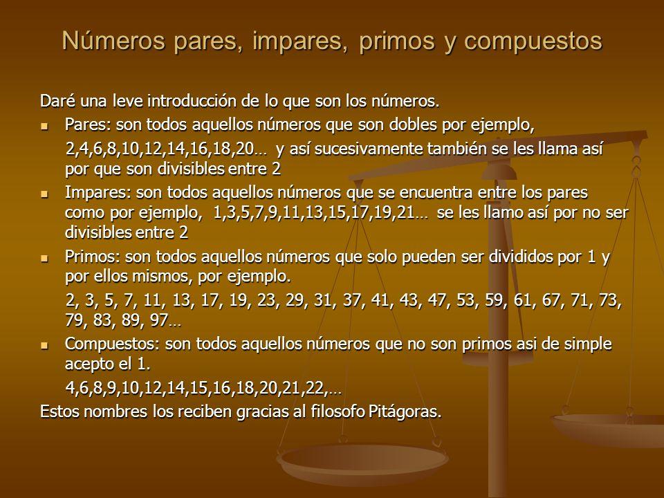 Números pares, impares, primos y compuestos Daré una leve introducción de lo que son los números.