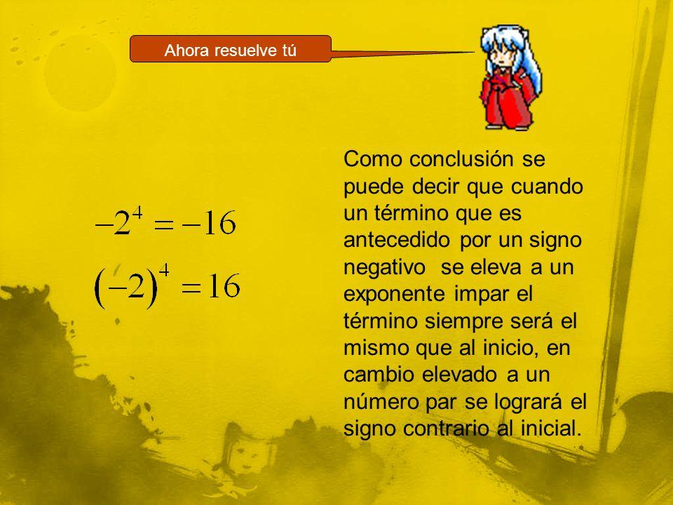 Como conclusión se puede decir que cuando un término que es antecedido por un signo negativo se eleva a un exponente impar el término siempre será el mismo que al inicio, en cambio elevado a un número par se logrará el signo contrario al inicial.