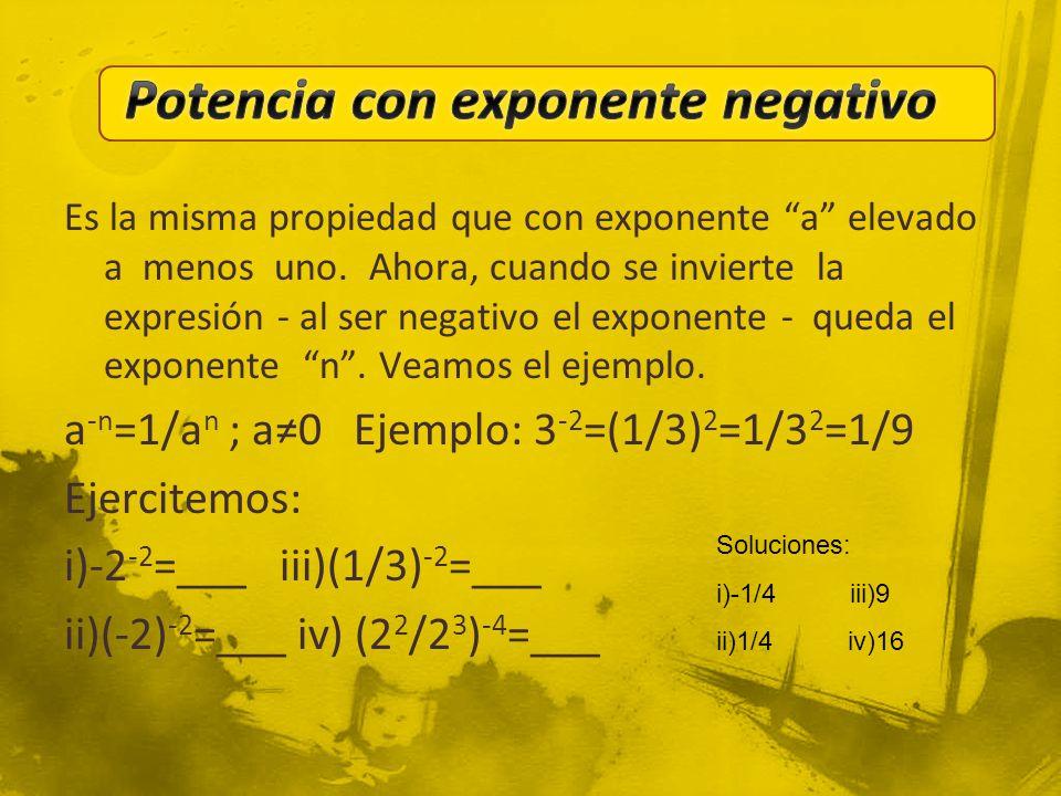 """Es la misma propiedad que con exponente """"a"""" elevado a menos uno. Ahora, cuando se invierte la expresión - al ser negativo el exponente - queda el expo"""