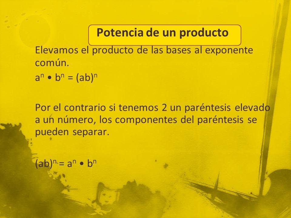 Potencia de un producto Elevamos el producto de las bases al exponente común. a n b n = (ab) n Por el contrario si tenemos 2 un paréntesis elevado a u