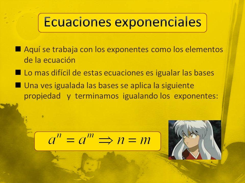 Aquí se trabaja con los exponentes como los elementos de la ecuación Lo mas difícil de estas ecuaciones es igualar las bases Una ves igualada las bases se aplica la siguiente propiedad y terminamos igualando los exponentes: