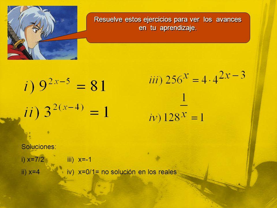 Soluciones: i) x=7/2 iii) x=-1 ii) x=4 iv) x=0/1= no solución en los reales Resuelve estos ejercicios para ver los avances en tu aprendizaje.