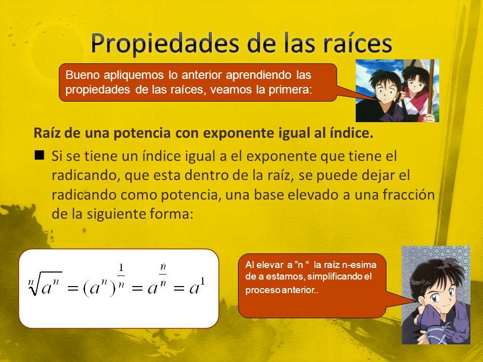 Raíz de una potencia con exponente igual al índice. Si se tiene un índice igual a el exponente que tiene el radicando, que esta dentro de la raíz, se
