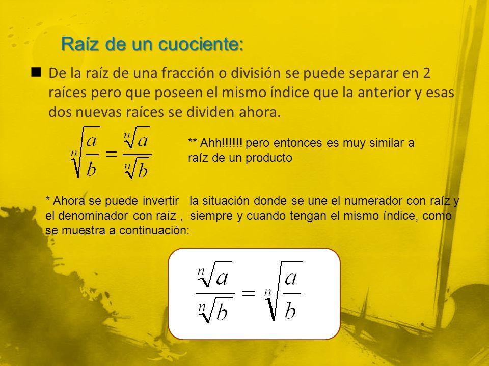 De la raíz de una fracción o división se puede separar en 2 raíces pero que poseen el mismo índice que la anterior y esas dos nuevas raíces se dividen ahora.