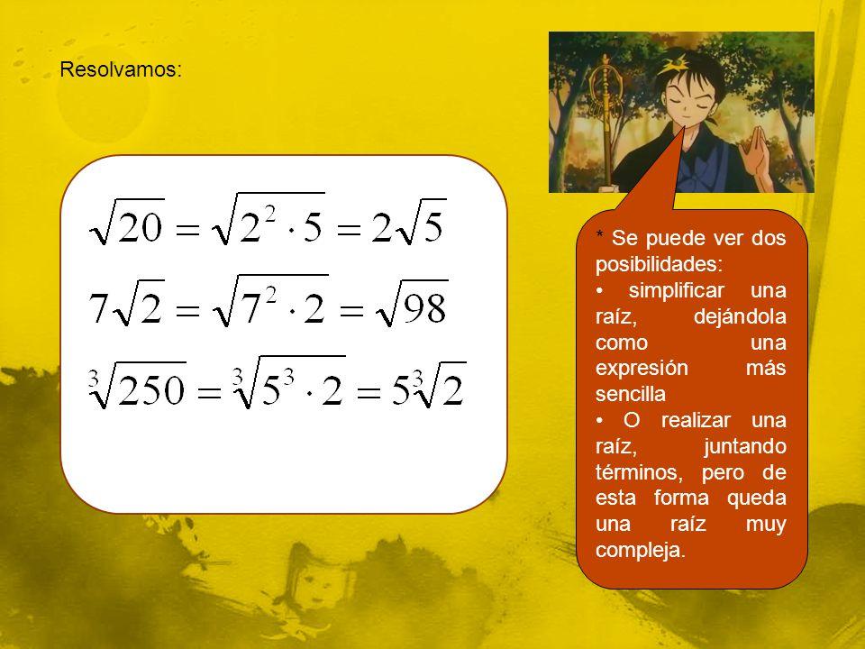 Resolvamos: * Se puede ver dos posibilidades: simplificar una raíz, dejándola como una expresión más sencilla O realizar una raíz, juntando términos,