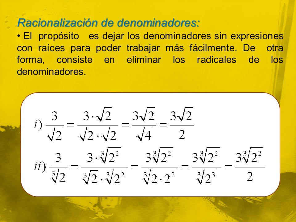 Racionalización de denominadores: El propósito es dejar los denominadores sin expresiones con raíces para poder trabajar más fácilmente.