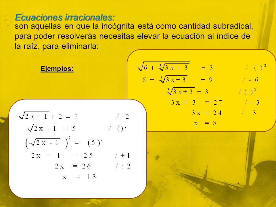 son aquellas en que la incógnita está como cantidad subradical, para poder resolverás necesitas elevar la ecuación al índice de la raíz, para eliminarla: Ejemplos: Ecuaciones irracionales: