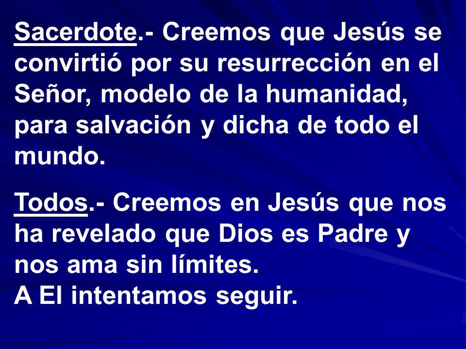 Sacerdote.- Creemos que Jesús se convirtió por su resurrección en el Señor, modelo de la humanidad, para salvación y dicha de todo el mundo.
