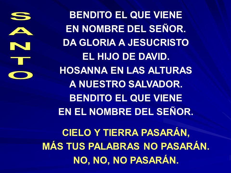 BENDITO EL QUE VIENE EN NOMBRE DEL SEÑOR.DA GLORIA A JESUCRISTO EL HIJO DE DAVID.