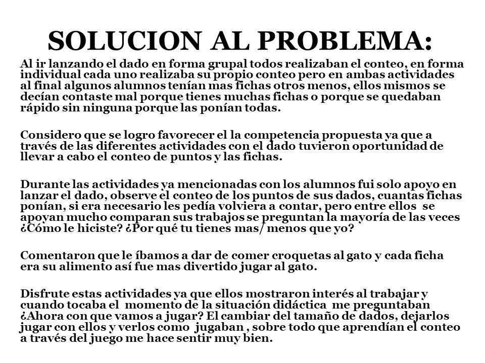 SOLUCION AL PROBLEMA: Al ir lanzando el dado en forma grupal todos realizaban el conteo, en forma individual cada uno realizaba su propio conteo pero