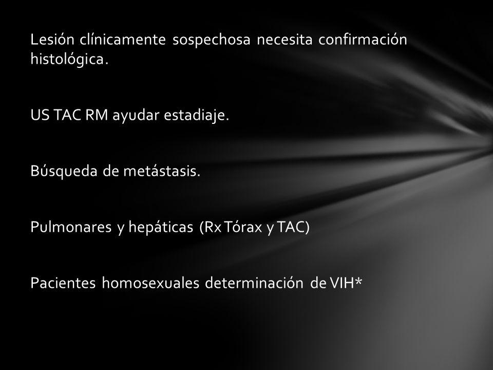 Lesión clínicamente sospechosa necesita confirmación histológica. US TAC RM ayudar estadiaje. Búsqueda de metástasis. Pulmonares y hepáticas (Rx Tórax