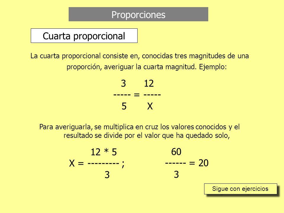 Proporciones Cuarta proporcional La cuarta proporcional consiste en, conocidas tres magnitudes de una proporción, averiguar la cuarta magnitud.