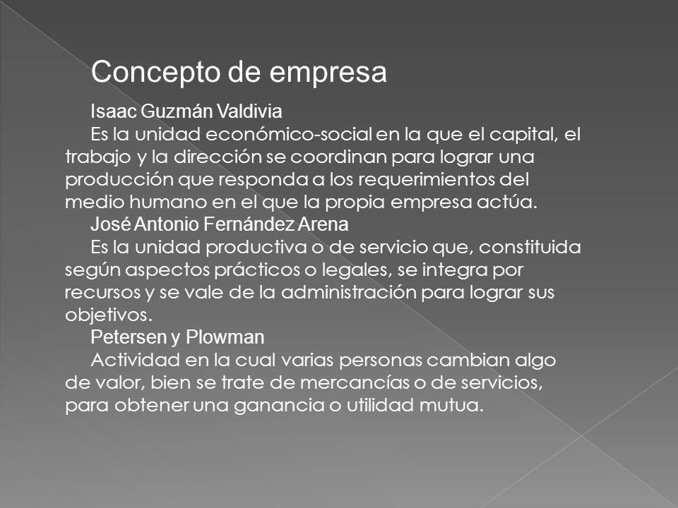 Concepto de empresa Isaac Guzmán Valdivia Es la unidad económico-social en la que el capital, el trabajo y la dirección se coordinan para lograr una producción que responda a los requerimientos del medio humano en el que la propia empresa actúa.
