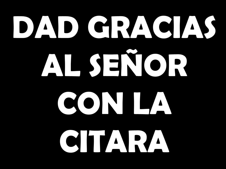 DAD GRACIAS AL SEÑOR CON LA CITARA