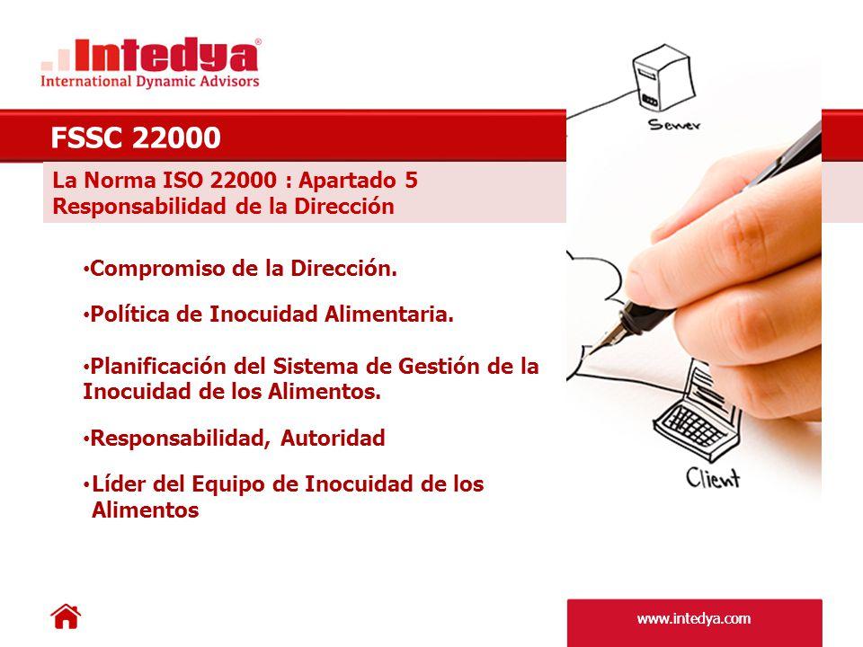 www.intedya.com La Norma ISO 22000 : Apartado 5 Responsabilidad de la Dirección FSSC 22000 Comunicación Preparación y Respuesta ante Emergencias Revisión por la Dirección.