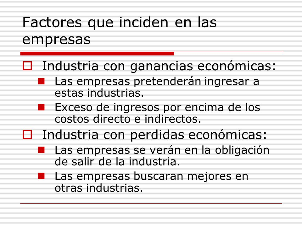 Factores que inciden en las empresas  Industria con ganancias económicas: Las empresas pretenderán ingresar a estas industrias.