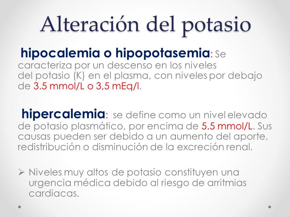 Alteración del potasio hipocalemia o hipopotasemia : Se caracteriza por un descenso en los niveles del potasio (K) en el plasma, con niveles por debajo de 3.5 mmol/L o 3,5 mEq/l.