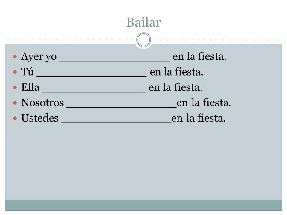 Bailar Ayer yo ________________ en la fiesta. Tú ________________ en la fiesta.