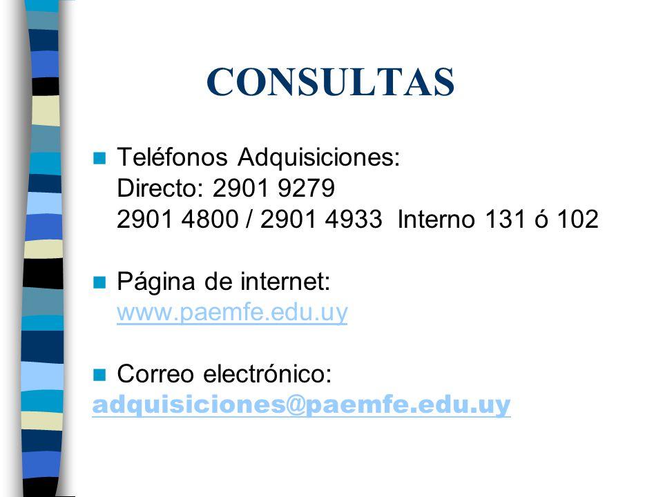 CONSULTAS Teléfonos Adquisiciones: Directo: 2901 9279 2901 4800 / 2901 4933 Interno 131 ó 102 Página de internet: www.paemfe.edu.uy Correo electrónico