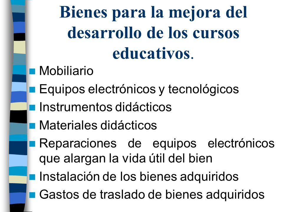 Bienes para la mejora del desarrollo de los cursos educativos. Mobiliario Equipos electrónicos y tecnológicos Instrumentos didácticos Materiales didác