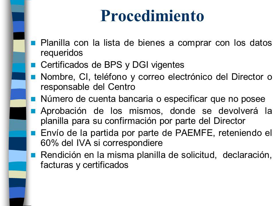 Procedimiento Planilla con la lista de bienes a comprar con los datos requeridos Certificados de BPS y DGI vigentes Nombre, CI, teléfono y correo elec