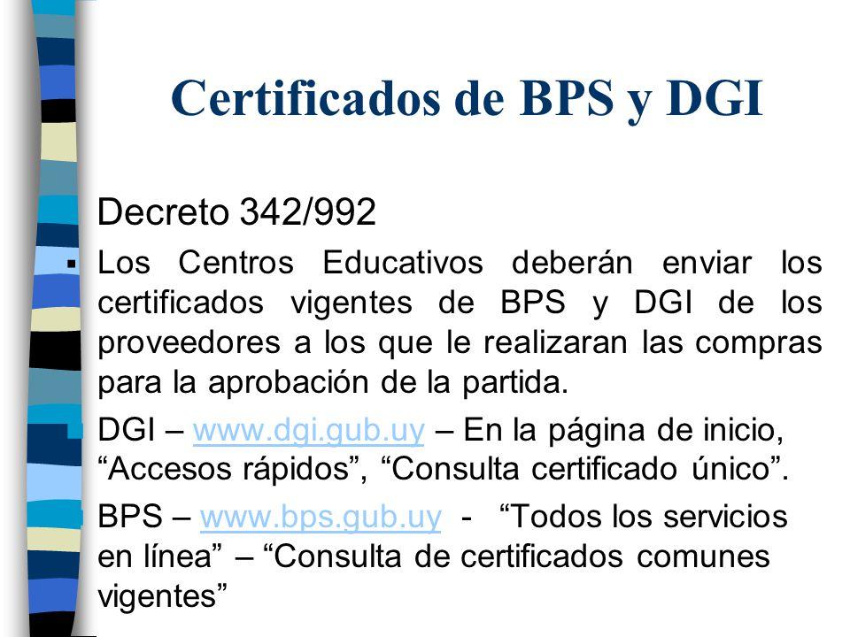 Certificados de BPS y DGI Decreto 342/992  Los Centros Educativos deberán enviar los certificados vigentes de BPS y DGI de los proveedores a los que