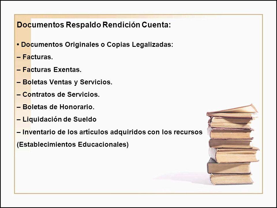 Documentos Respaldo Rendición Cuenta: Documentos Originales o Copias Legalizadas: – Facturas. – Facturas Exentas. – Boletas Ventas y Servicios. – Cont