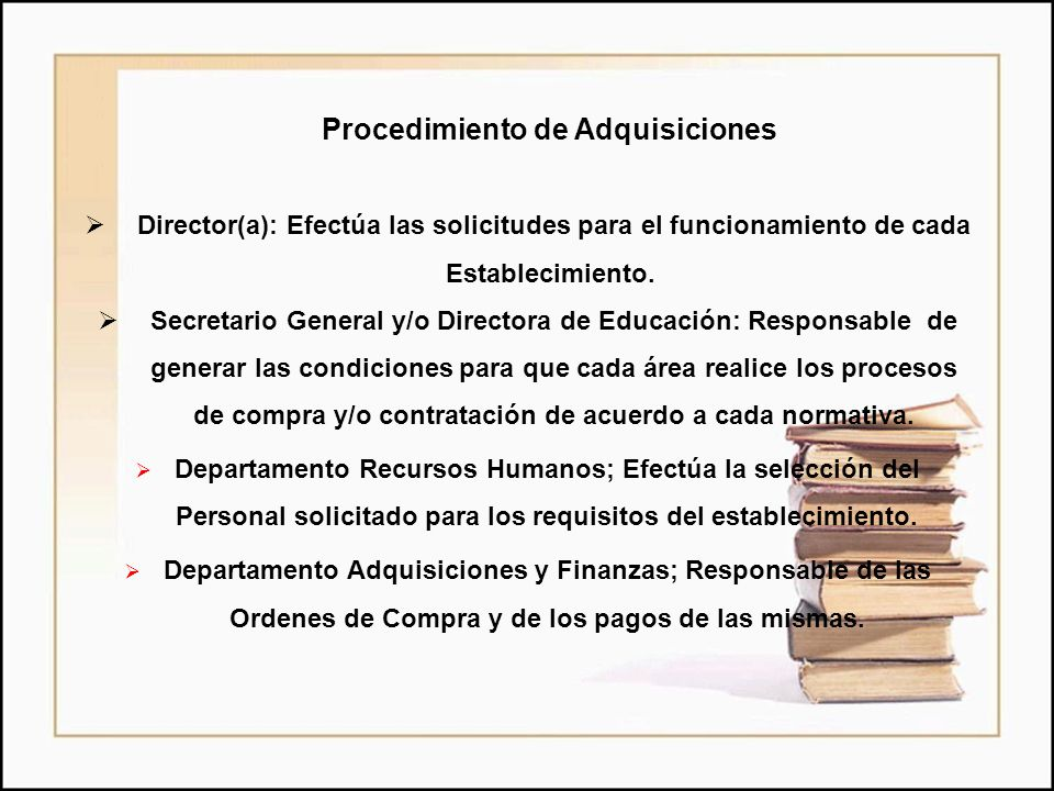 Procedimiento de Adquisiciones  Director(a): Efectúa las solicitudes para el funcionamiento de cada Establecimiento.  Secretario General y/o Directo