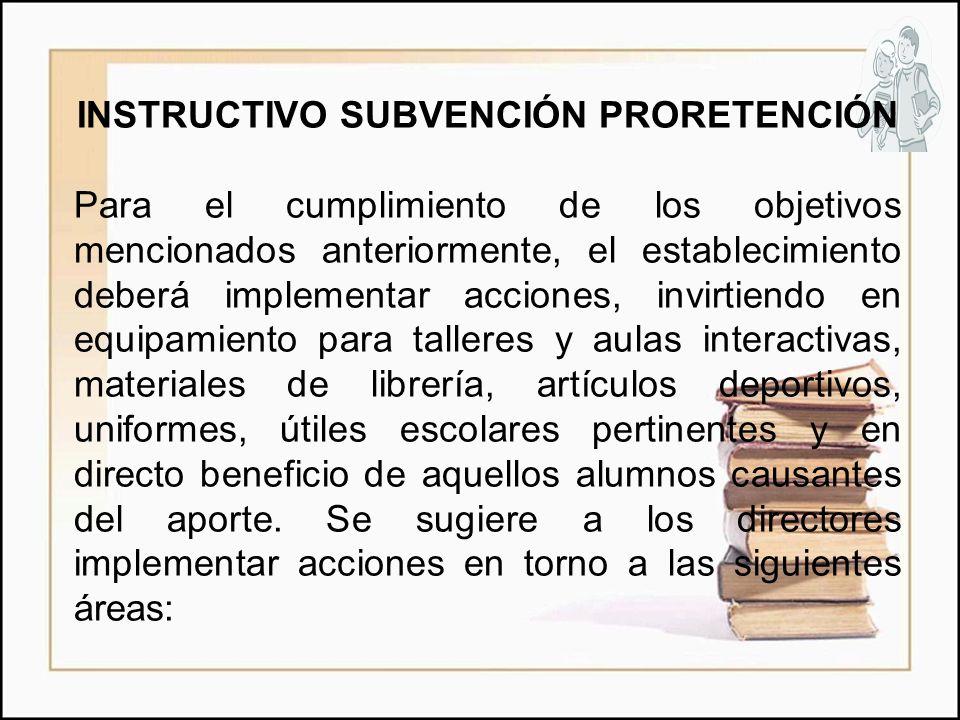 INSTRUCTIVO SUBVENCIÓN PRORETENCIÓN Para el cumplimiento de los objetivos mencionados anteriormente, el establecimiento deberá implementar acciones, i