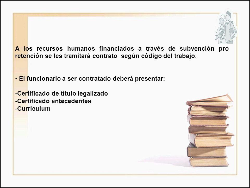 A los recursos humanos financiados a través de subvención pro retención se les tramitará contrato según código del trabajo. El funcionario a ser contr