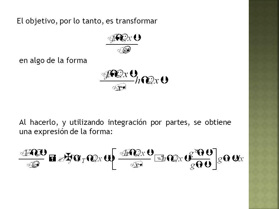 El objetivo, por lo tanto, es transformar en algo de la forma Al hacerlo, y utilizando integración por partes, se obtiene una expresión de la forma: