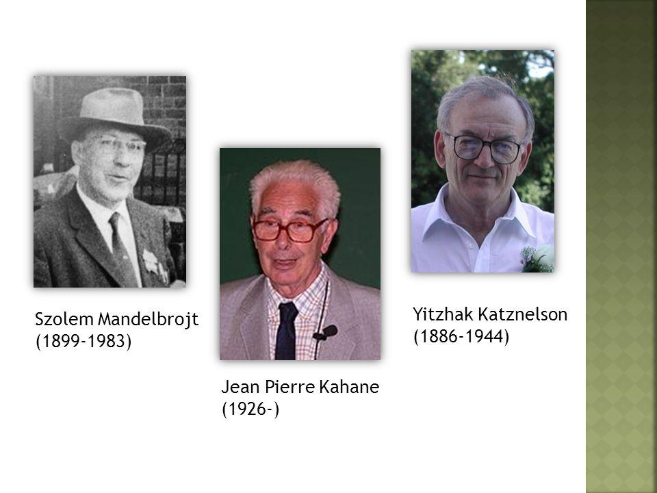 Yitzhak Katznelson (1886-1944) Szolem Mandelbrojt (1899-1983) Jean Pierre Kahane (1926-)