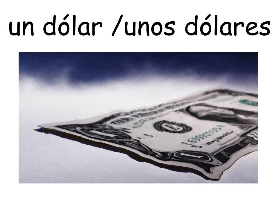un dólar /unos dólares
