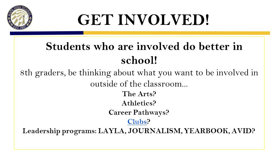 GET INVOLVED. Students who are involved do better in school.