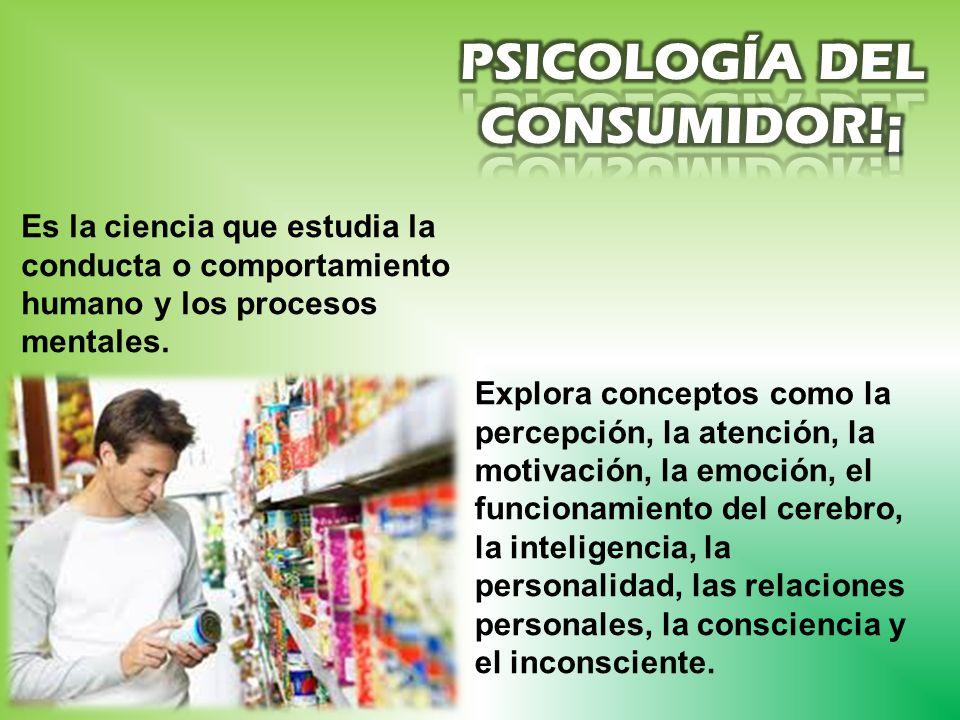 Es la ciencia que estudia la conducta o comportamiento humano y los procesos mentales.