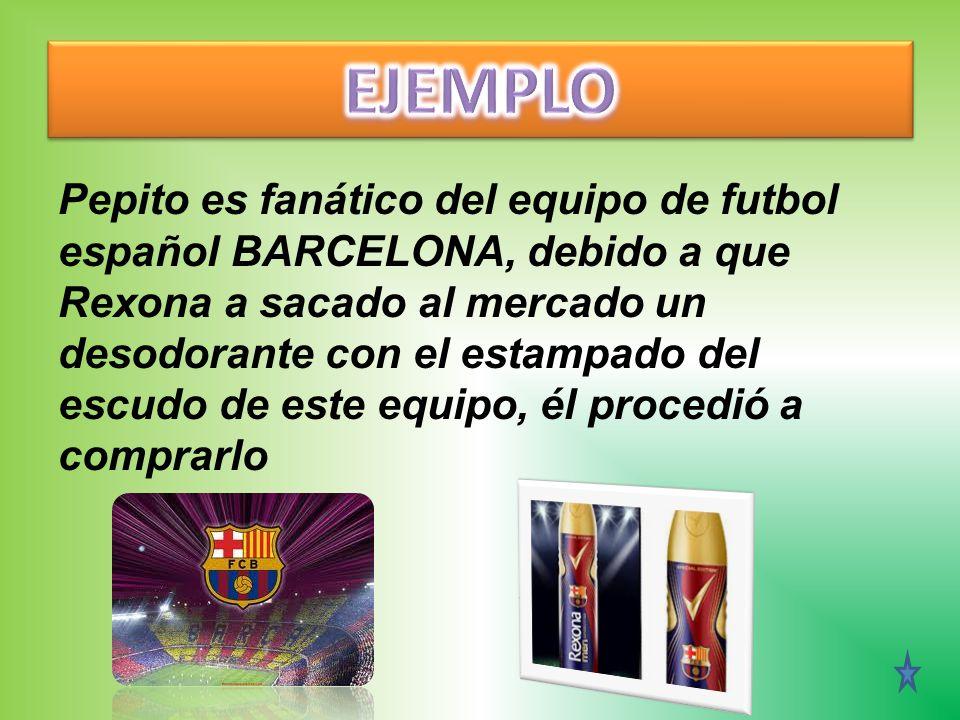 Pepito es fanático del equipo de futbol español BARCELONA, debido a que Rexona a sacado al mercado un desodorante con el estampado del escudo de este equipo, él procedió a comprarlo