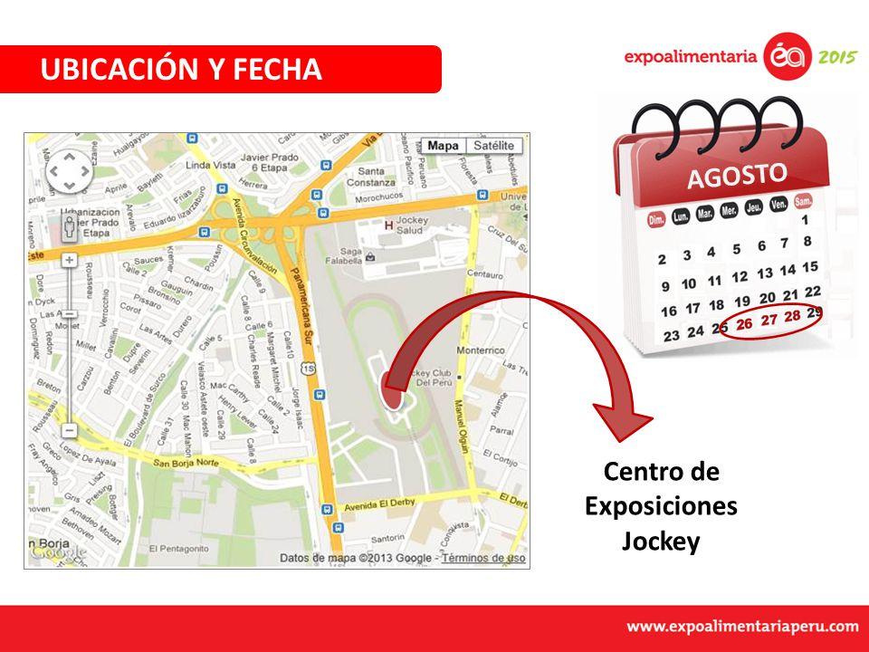 UBICACIÓN Y FECHA Centro de Exposiciones Jockey AGOSTO