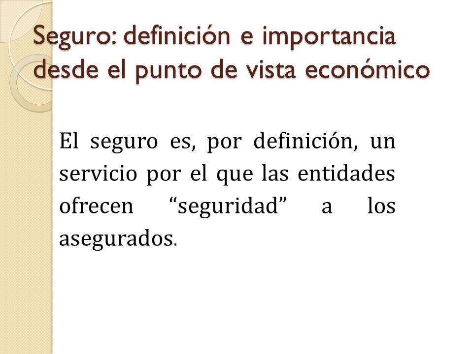 Seguro: definición e importancia desde el punto de vista económico El seguro es, por definición, un servicio por el que las entidades ofrecen seguridad a los asegurados.