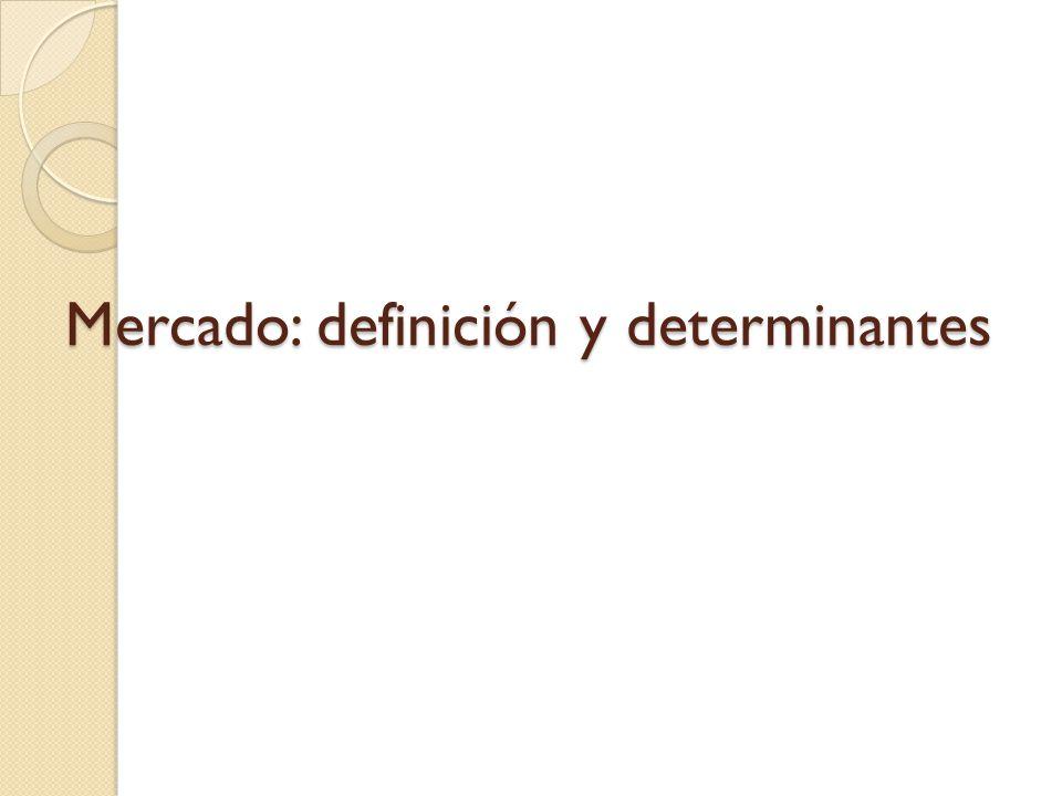 Mercado: definición y determinantes