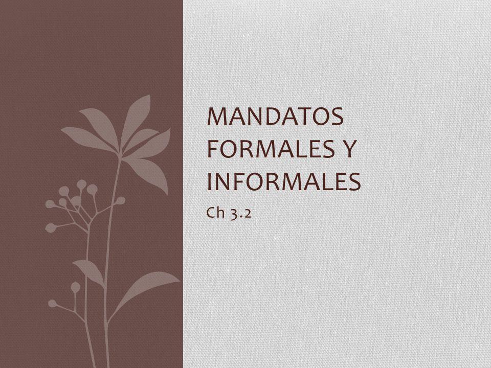 Ch 3.2 MANDATOS FORMALES Y INFORMALES